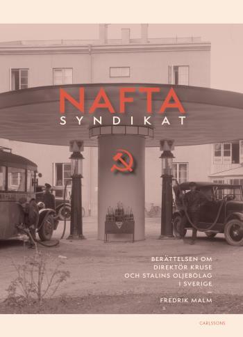 Naftasyndikat - Berättelsen Om Direktör Kruse Och Stalins Oljebolag I Sverige