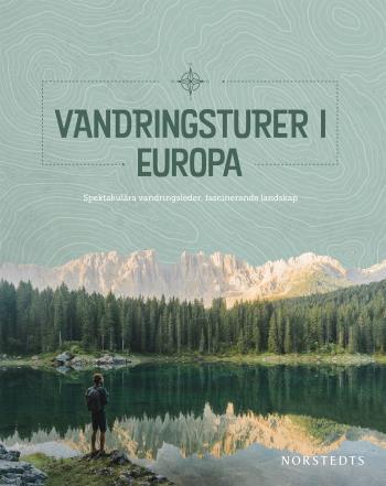 Vandringsturer I Europa - Spektakulära Vandringsleder, Fascinerande Landskap