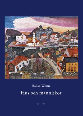 Hus Och Människor - 289 Berättelser Om Möten Med Hus, Städer, Rum Och Människor