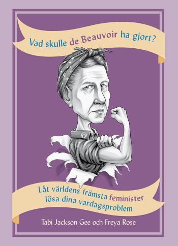 Vad Skulle De Beauvoir Ha Gjort? - Låt Världens Främsta Feminister Lösa Dina Vardagsproblem