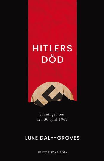 Hitlers Död - Sanningen Om Den 30 April 1945