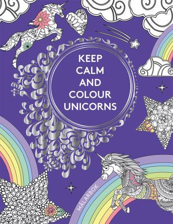 Keep Calm And Colour Unicorns - Målarbok