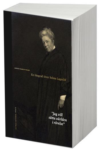Jag Vill Sätta Världen I Rörelse - En Biografi Över Selma Lagerlöf