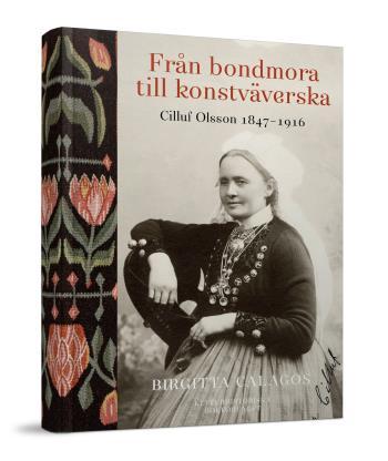 Från Bondmora Till Konstväverska - Cilluf Olsson 1847-1916