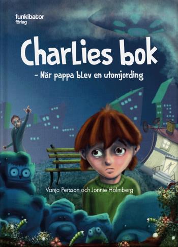 Charlies Bok - När Pappa Blev En Utomjording