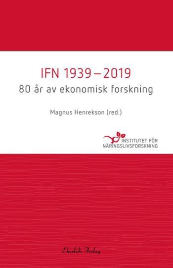 Ifn 1939-2019 - 80 År Av Ekonomisk Forskning
