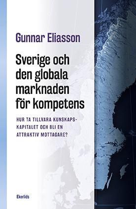 Sverige Och Den Globala Marknaden För Kompetens - Hur Ta Tillvara Kunskapskapitalet Och Bli En Attraktiv Mottagare?