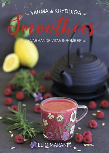 Varma & Kryddiga Smoothies - Värmande Vitaminbomber