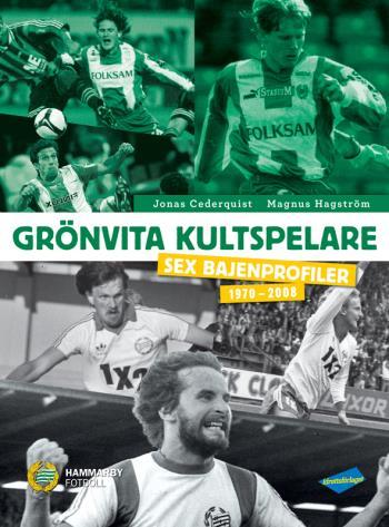 Grönvita Kultspelare - Sex Bajenprofiler 1970-2008