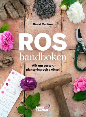 Roshandboken - Allt Om Sorter, Plantering Och Skötsel