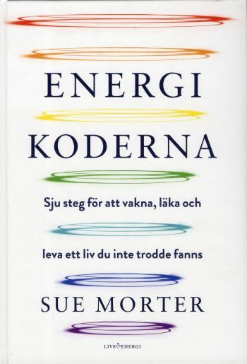 Energikoderna - Sju Steg För Att Vakna, Läka Och Leva Ett Liv Du Inte Trodde Fanns