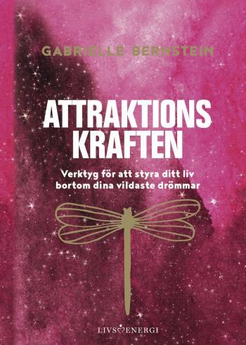 Attraktionskraften - Verktyg För Att Styra Ditt Liv Bortom Dina Vildaste Drömmar