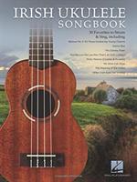 Irish Ukulele Songbook - 30 Favorites To Strum & Sing