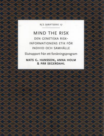 Mind The Risk - Den Genetiska Riskinformationens Etik För Individ Och Samhälle