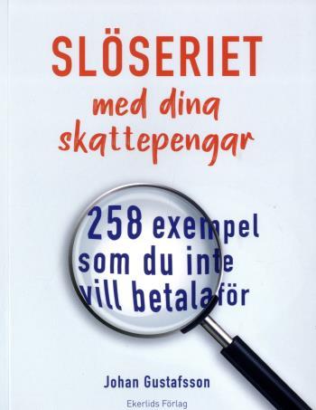 Slöseriet Med Dina Skattepengar - 258 Exempel Som Du Inte Vill Betala För