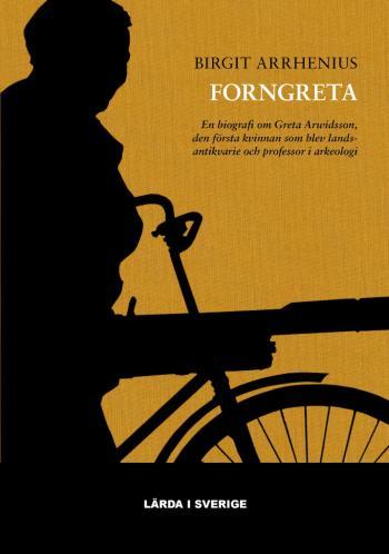 Forngreta - En Biografi Om Greta Arwidsson, Den Första Kvinnan Som Blev Landsantikvarie Och Professor I Arkeologi
