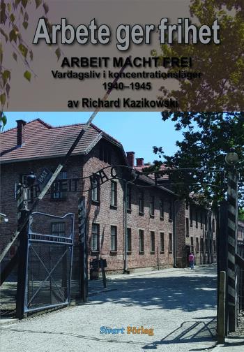 Arbete Ger Frihet - Vardagsliv I Koncentrationsläger 1940-1945
