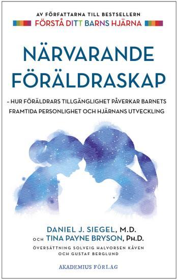 Närvarande Föräldraskap - Hur Föräldrars Tillgänglighet Påverkar Barnets Framtida Personlighet Och Hjärnans Utveckling