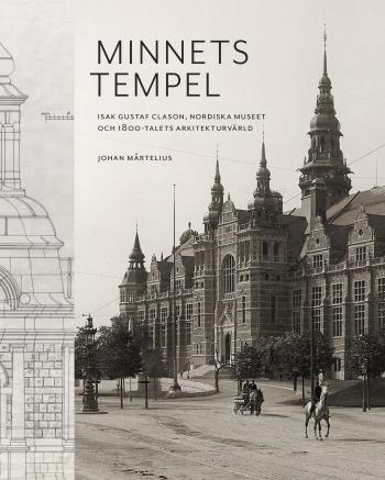 Minnets Tempel- Isak Gustaf Clason, Nordiska Museet Och 1800-talets Arkitekturvärld