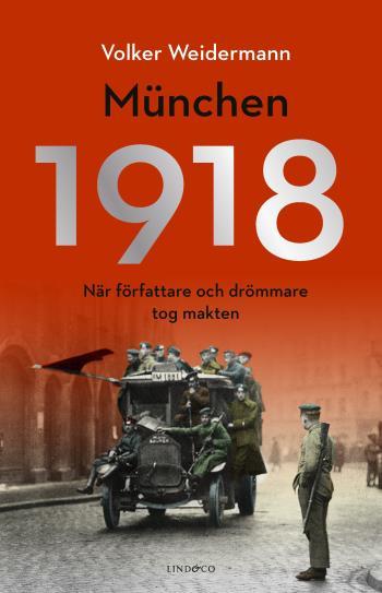 München 1918 - När Författare Och Drömmare Tog Makten