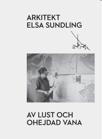 Arkitekt Elsa Sundling - Av Lust Och Ohejdad Vana