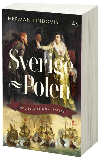 Sverige - Polen - 1000 År Av Krig Och Kärlek