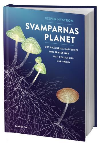Svamparnas Planet - Det Uråldriga Nätverket Som Bryter Ner Och Bygger Upp Vår Värld