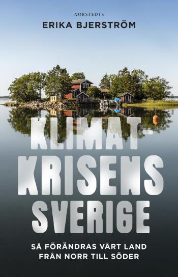 Klimatkrisens Sverige - Så Förändras Vårt Land Från Norr Till Söder