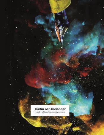 Kultur Och Koriander - En Tanke- Och Kokbok Om Utvecklingens Umami