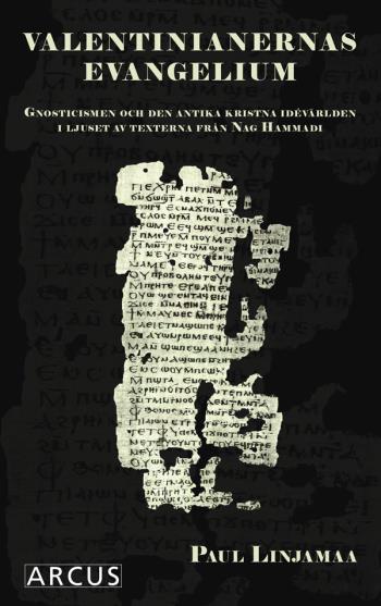 Valentinianernas Evangelium - Gnosticismen Och Den Antika Kristna Idévärlden I Ljuset Av Texterna Från Nag Hammadi