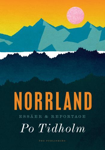 Norrland - Essäer Och Reportage