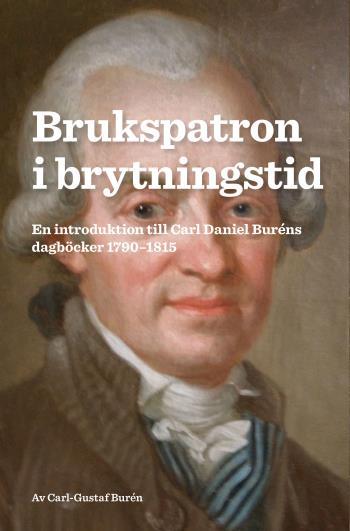 Brukspatron I Brytningstid - En Introduktion Till Carl Daniel Buréns Dagböcker 1790-1815