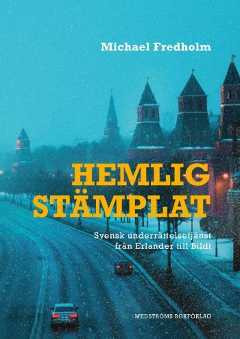 Hemligstämplat - Svensk Underrättelsetjänst Från Erlander Till Bildt