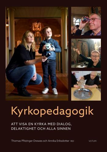 Kyrkopedagogik - Att Visa En Kyrka Med Dialog, Delaktighet Och Alla Sinnen