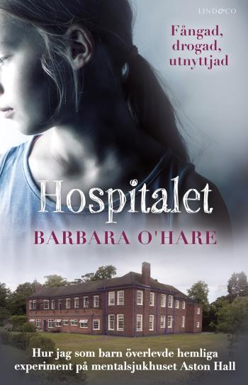 Hospitalet - Hur Jag Som Barn Överlevde Hemliga Experiment På Mentalsjukhuset Aston Hall