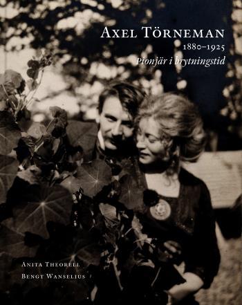 Axel Törneman 1880-1925 - Pionjär I Brytningstid