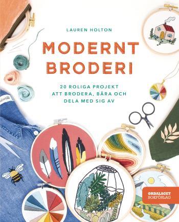 Modernt Broderi - 20 Roliga Projekt Att Brodera, Bära Och Dela Med Sig Av