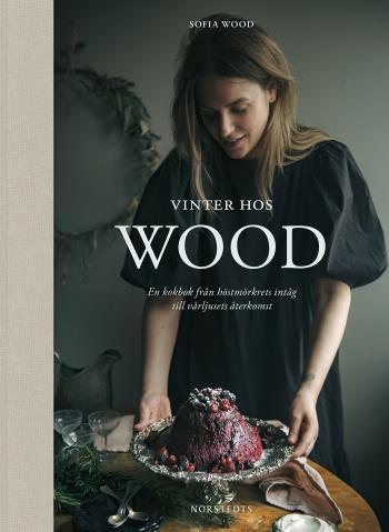 Vinter Hos Wood - En Kokbok Från Höstmörkrets Inträde Till Vårljusets Återkomst