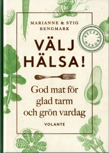 Välj Hälsa! - God Mat För Glad Tarm Och Grön Vardag - Receptboken