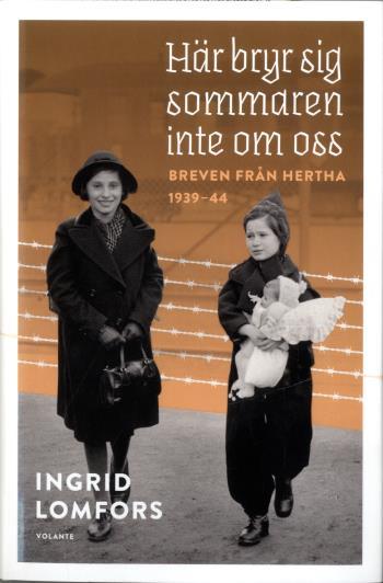 Här Bryr Sig Sommaren Inte Om Oss - Breven Från Hertha 1939-44