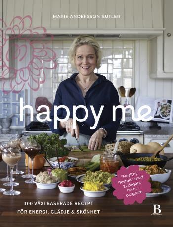 Happy Me - 100 Plantbaserade Recept För Energi, Glädje Och Skönhet