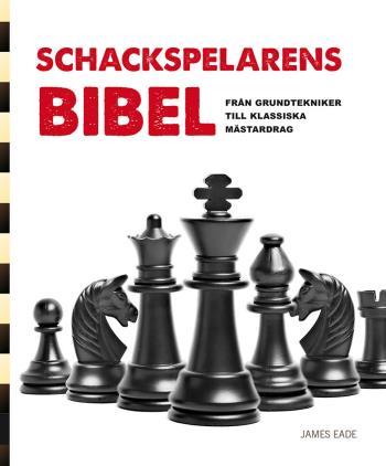 Schackspelarens Bibel - Från Grundtekniker Till Klassiska Mästardrag