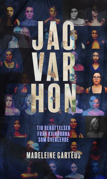 Jag Var Hon - Tio Berättelser Från Kvinnorna Som Överlevde