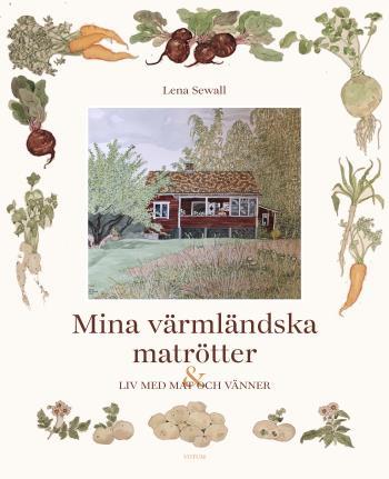 Mina Värmländska Matrötter - Ett Liv Med Mat Och Vänner