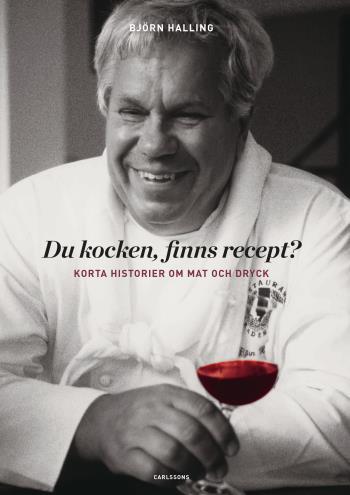 Du Kocken, Finns Recept? - Korta Historier Om Mat Och Dryck
