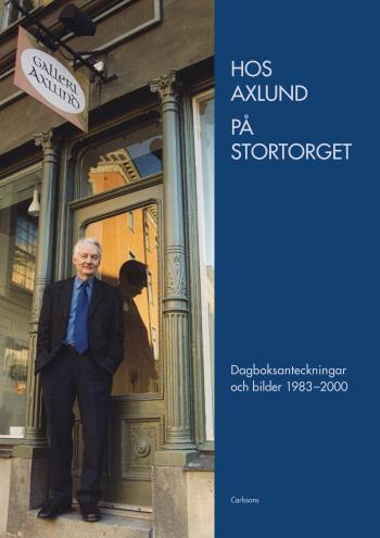 Hos Axlund På Stortorget - Dagboksanteckningar Och Bilder 1983-2000