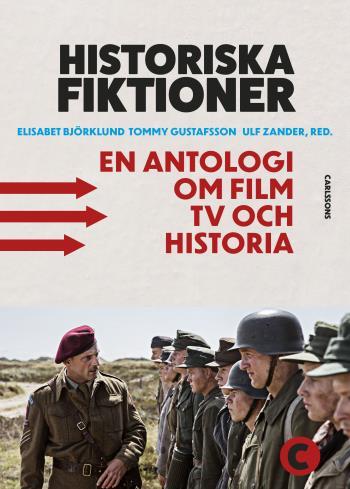 Historiska Fiktioner - En Antologi Om Film, Tv Och Historia