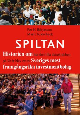 Spiltan - Historien Om Hur Den Lilla Aktieklubben På 30 År Blev Ett Av Sveriges Mest Framgångsrika Investmentbolag
