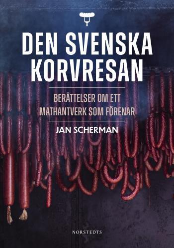 Den Svenska Korvresan - Berättelser Om Ett Mathantverk Som Förenar