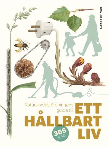 Naturskyddsföreningens Guide Till Ett Hållbart Liv